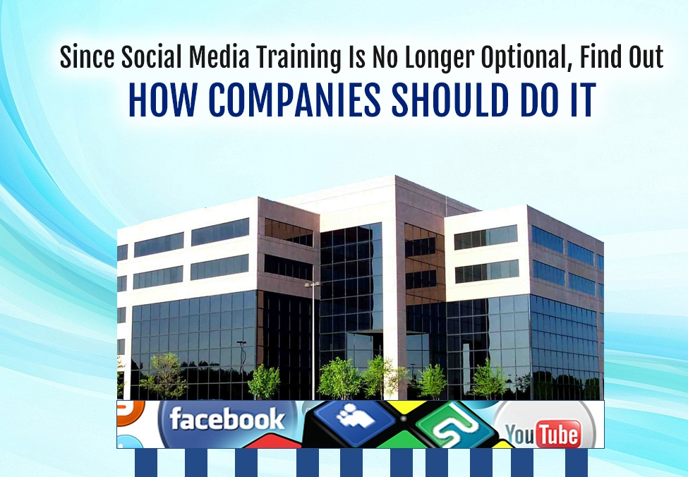 Since Social Media Training Is No Longer Optional, Find Out How Companies Should Do It by David Pierce