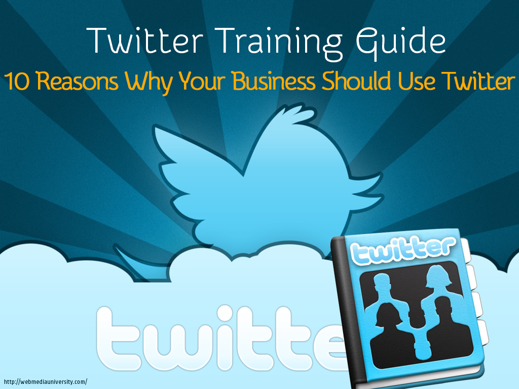 Twitter Training Guide: 10 Reasons Why Your Business Should Use Twitter