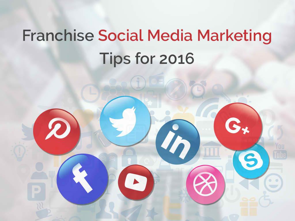 Franchise Social Media Marketing Tips for 2016