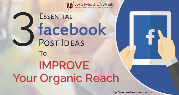 3 Essential Facebook Post Ideas to Improve Your Organic Reach
