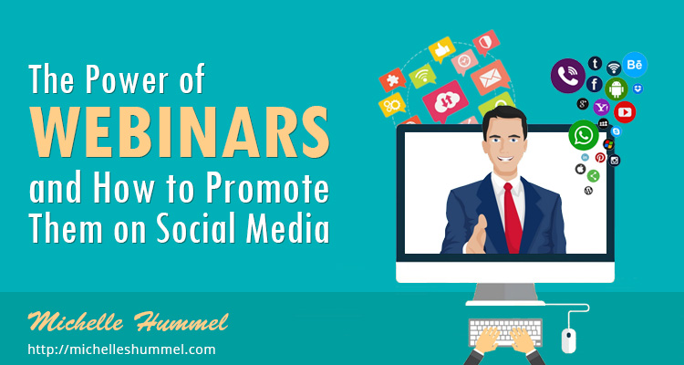 The Power of Webinars and How to Promote Them on Social Media by Michelle Hummel