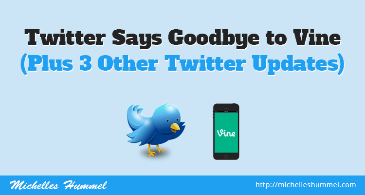 Twitter Says Goodbye to Vine (Plus 3 Other Twitter Updates)