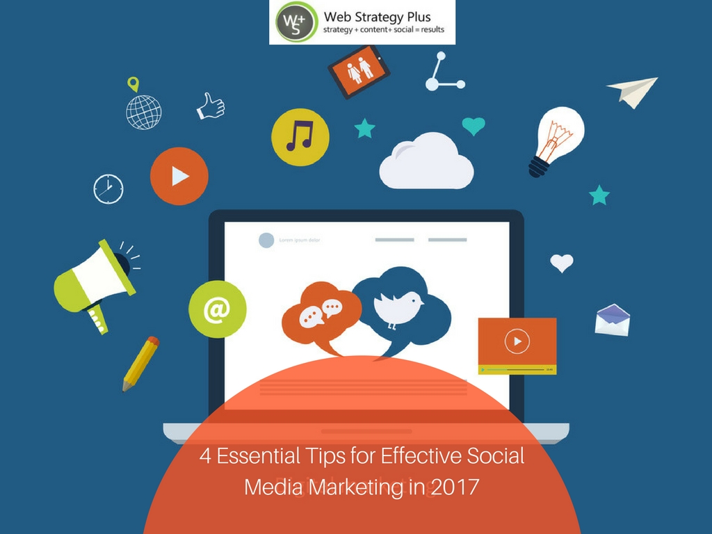 4 Essential Tips for Effective Social Media Marketing in 2017