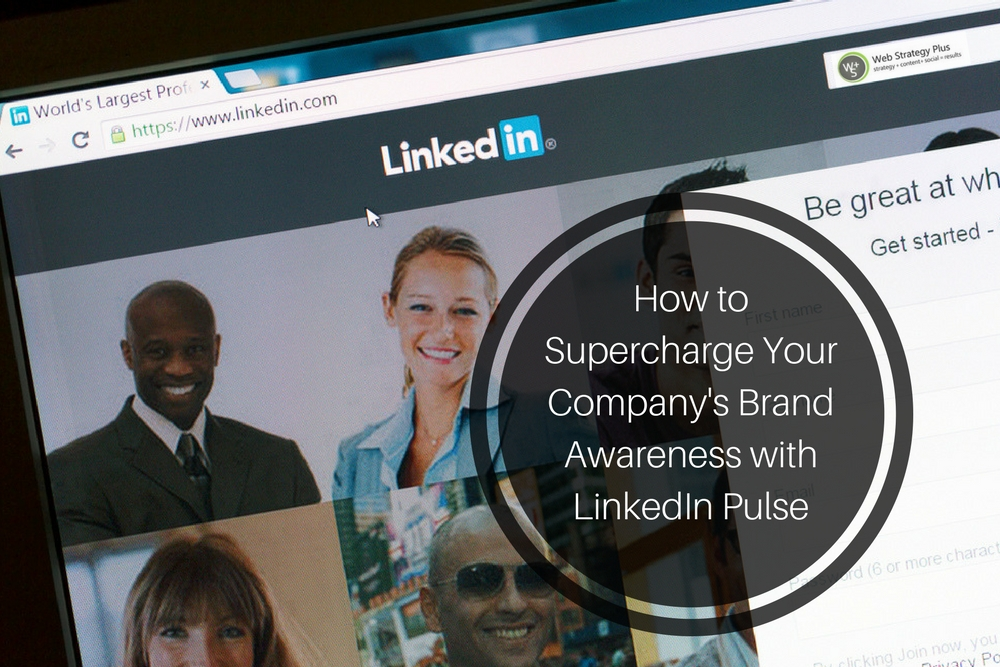 How to Supercharge Your Company's Brand Awareness with LinkedIn Pulse