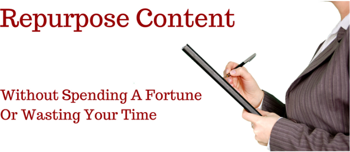 5 Quick And Affordable Ways To Repurpose Existing Content by Michelle Hummel