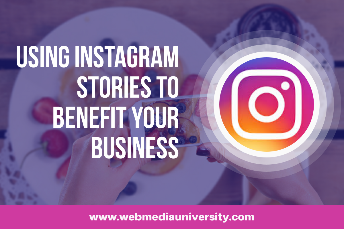 Using Instagram Stories to Benefit Your Business