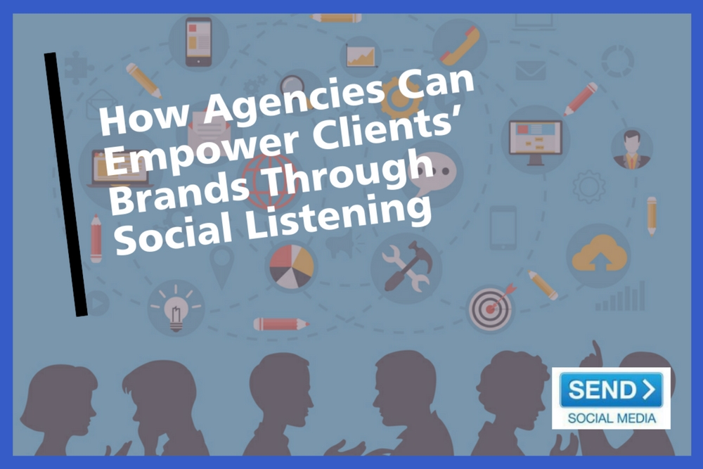 How Agencies Can Empower Clients' Brands Through Social Listening